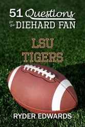 51 Questions for the Diehard Fan: LSU Tigers ebook by Ryder Edwards