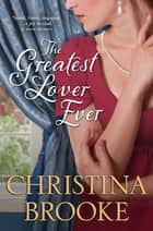 The Greatest Lover Ever ebook by Christina Brooke