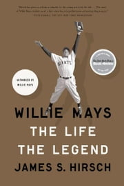 Willie Mays - The Life, The Legend ebook by James S. Hirsch