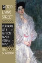Good Living Street - Portrait of a Patron Family, Vienna 1900 ebook by Tim Bonyhady