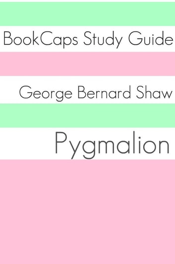 Study Guide: Pygmalion (A BookCaps Study Guide) ebook by BookCaps