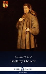 Complete Works of Geoffrey Chaucer (Delphi Classics) ebook by Geoffrey Chaucer,Delphi Classics