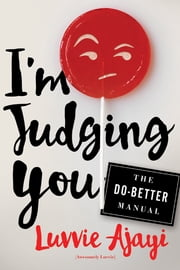 I'm Judging You - The Do-Better Manual ebook by Luvvie Ajayi