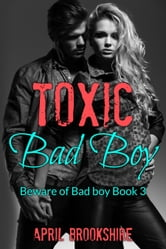 Toxic Bad Boy ebook by April Brookshire