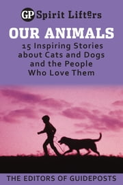 Our Animals - 15 Inspiring Stories about Cats and Dogs and the People Who Love Them ebook by Guideposts Editors