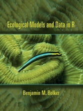 Ecological Models and Data in R ebook by Benjamin M. Bolker