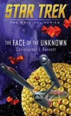 The Face of the Unknown ebook by Christopher L. Bennett