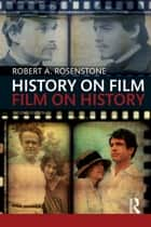 History on Film/Film on History ebook by Robert A. Rosenstone