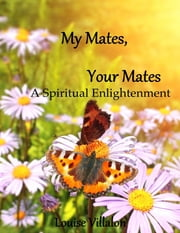 My Mates, Your Mates a Spiritual Enlightenment ebook by Louise Villalon