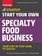 Start Your Own Specialty Food Business - Your Step-By-Step Startup Guide to Success ebook by The Staff of Entrepreneur Media, Cheryl Kimball