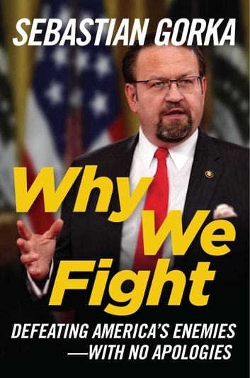Why We Fight - Defeating America's Enemies - With No Apologies ebook by Sebastian Gorka