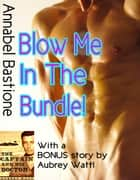 Blow Me in the Bundle - 4 Sizzling MM stories: The Blow Me trilogy + Bonus Story! ebook by Annabel Bastione