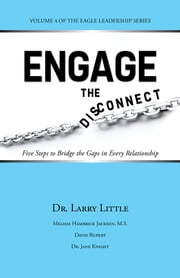 Engage the Disconnect - Five Steps to Bridge the Gaps in Every Relationship ebook by Dr. Larry Little