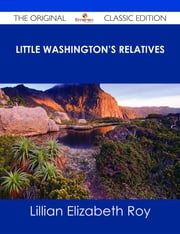 Little Washington's Relatives - The Original Classic Edition ebook by Lillian Elizabeth Roy