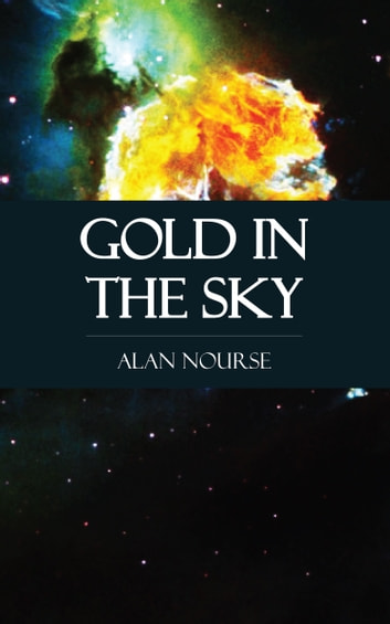 Gold in the Sky ebook by Alan Nourse