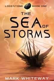Lodestone Book One: The Sea of Storms ebook by Mark Whiteway