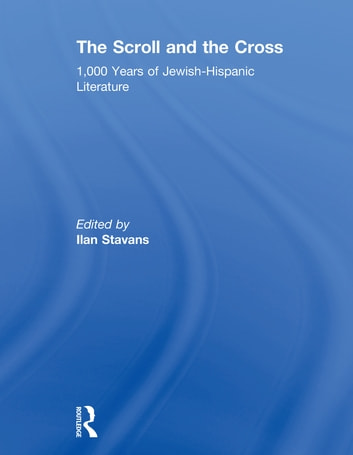 The Scroll and the Cross - 1,000 Years of Jewish-Hispanic Literature ebook by