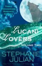 Lucani Lovers - Volume Two ebook by Stephanie Julian