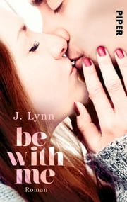 Be with Me - Roman ebook by J. Lynn