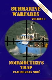 Noirmoutier's trap - Submarine warfares, volume 1 ebook by Claude-Jean Siré
