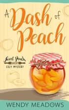 A Dash of Peach - Sweet Peach Bakery, #1 ebook by Wendy Meadows