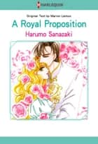A Royal Proposition (Harlequin Comics) - Harlequin Comics ebook by Marion Lennox, Harumo Sanazaki