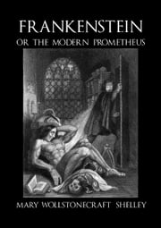 Frankenstein, or the Modern Prometheus - c1830 (illustrated) ebook by Mary Wollstonecraft Shelley