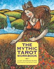 The Mythic Tarot Workbook ebook by Juliet Sharman-Burke