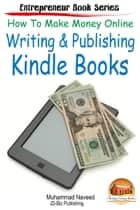 How to Make Money Online: Writing & Publishing Kindle Books ebook by Muhammad Naveed
