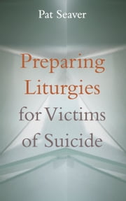 Preparing Liturgies for Suicide Victims ebook by Pat Seaver