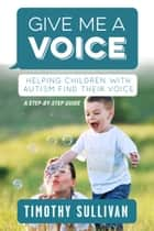 Give Me a Voice ebook by Timothy Sullivan