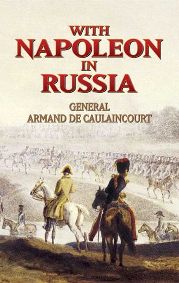 With Napoleon in Russia ebook by Gen. Armand de Caulaincourt