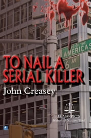 To Nail A Serial Killer: (Writing as JJ Marric) ebook by John Creasey