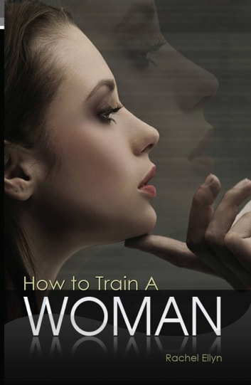 How To Train A Woman ebook by Rachel Ellyn