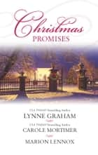 Christmas Promises - The Christmas Eve Bride\A Marriage Proposal for Christmas\A Bride for Christmas ebook by Lynne Graham, Carole Mortimer, Marion Lennox