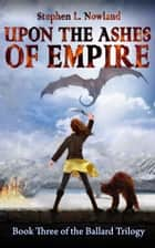 Upon the Ashes of Empire ebook by Stephen L. Nowland