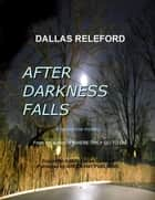 After Darkness Falls: A Paranormal Story ebook by Dallas Releford