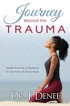 Journey Beyond the Trauma ebook by Dr. J Denee'