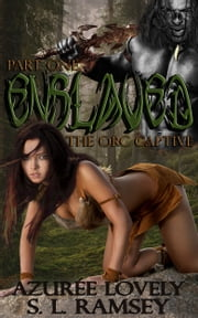 Enslaved - The Orc Captive Part One ebook by Azurée Lovely,S. L. Ramsey
