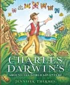 Charles Darwin's Around-the-World Adventure ebook by Jennifer Thermes