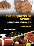 The Business of Sports - A Primer for Journalists ebook by Mark Conrad