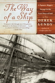 The Way of a Ship - A Square-Rigger Voyage in the Last Days of Sail ebook by Derek Lundy