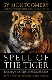 Spell of the Tiger - The Man-Eaters of Sundarbans ebook by Sy Montgomery