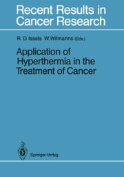 Application of Hyperthermia in the Treatment of Cancer ebook by Rolf D. Issels,Wolfgang Wilmanns