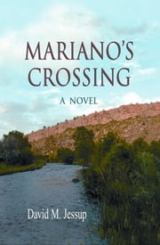 Mariano's Crossing - A Novel ebook by David M. Jessup