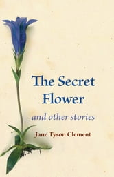 The Secret Flower - and other stories ebook by Jane Tyson Clement