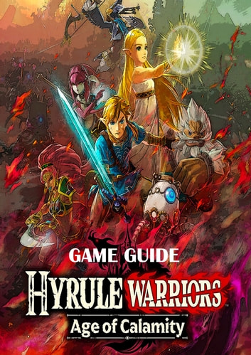 Hyrule Warriors Age Of Calamity The Complete Guide For Professional Players Ebook By Julius Torp 1230004372073 Rakuten Kobo United States