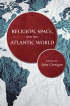 Religion, Space, and the Atlantic World ebook by John Corrigan