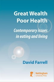 Great Wealth Poor Health: Contemporary Issues in Eating and Living ebook by Farrell, David