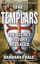 The Templars - The Secret History Revealed ebook by Barbara Frale, Gregory Conti, Umberto Eco